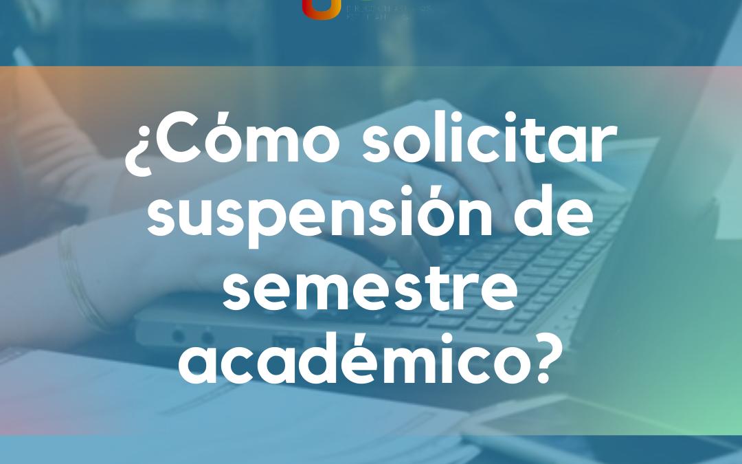 Plazo hasta el 7 de mayo: ¿Cómo solicitar suspensión de semestre?